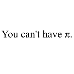 You Can't have Pi